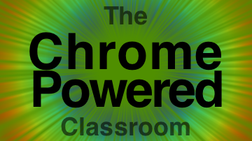 The Chrome-Powered Classroom